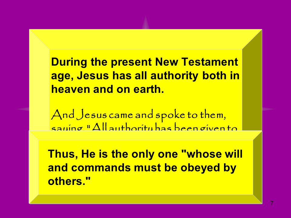 7 During the present New Testament age, Jesus has all authority both in heaven and on earth. And Jesus came and spoke to them, saying,