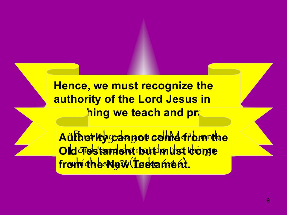 9 Hence, we must recognize the authority of the Lord Jesus in everything we teach and practice! Otherwise, He is not really our Lord. Authority cannot