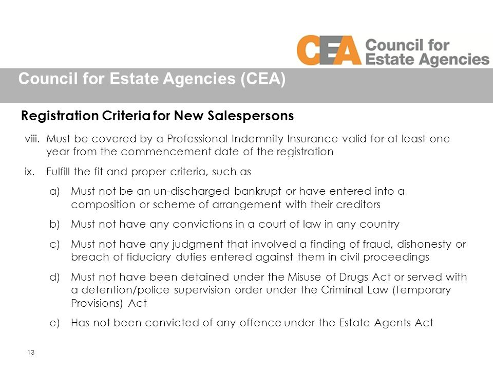 Council for Estate Agencies (CEA) Registration Criteria for New Salespersons viii.Must be covered by a Professional Indemnity Insurance valid for at l