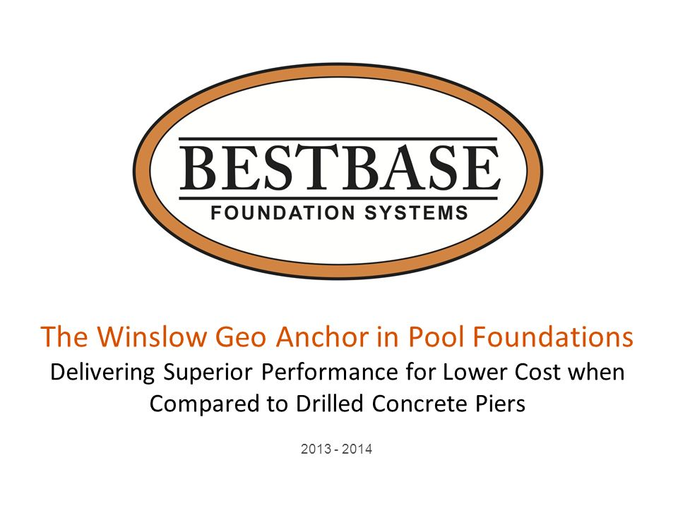 The Winslow Geo Anchor in Pool Foundations Delivering Superior Performance for Lower Cost when Compared to Drilled Concrete Piers 2013 - 2014