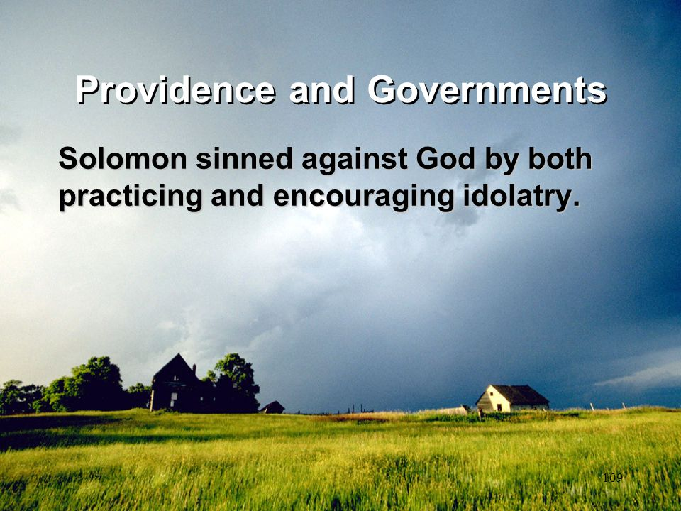 109 Providence and Governments Solomon sinned against God by both practicing and encouraging idolatry.