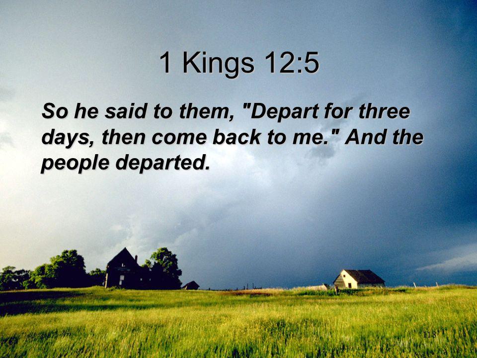 118 1 Kings 12:5 So he said to them,