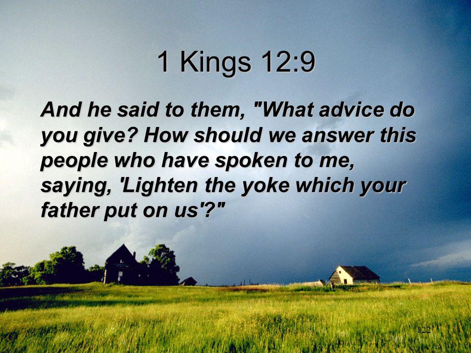 122 1 Kings 12:9 And he said to them,