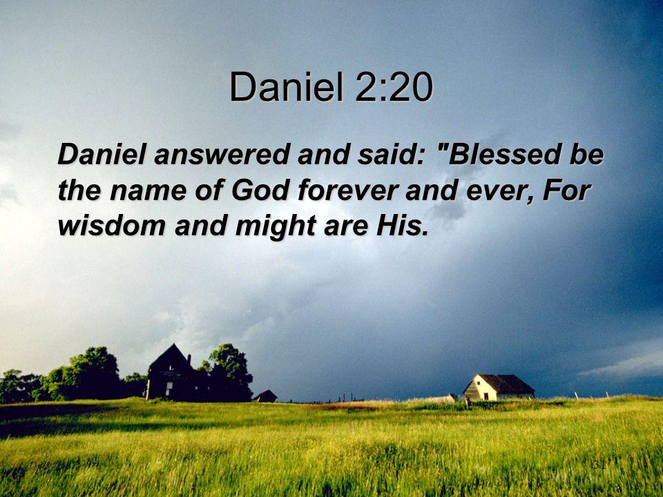 31 Daniel 2:20 Daniel answered and said: