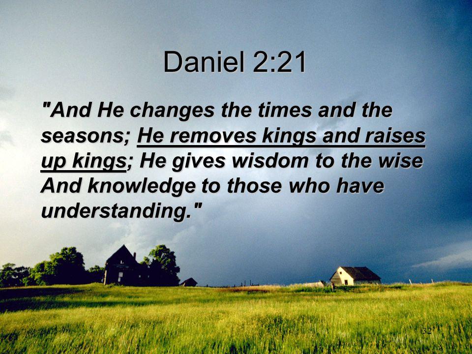 32 Daniel 2:21