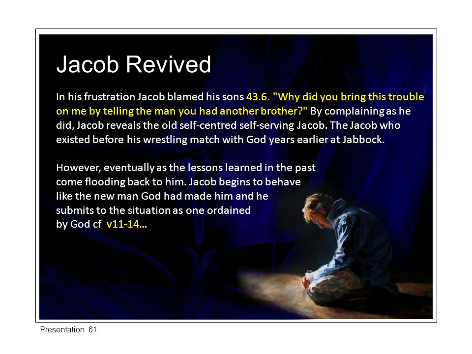 In his frustration Jacob blamed his sons 43.6.