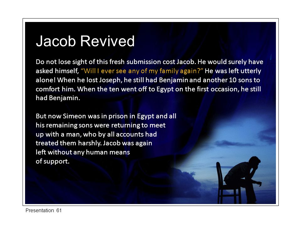 Do not lose sight of this fresh submission cost Jacob. He would surely have asked himself, Will I ever see any of my family again? He was left utterly
