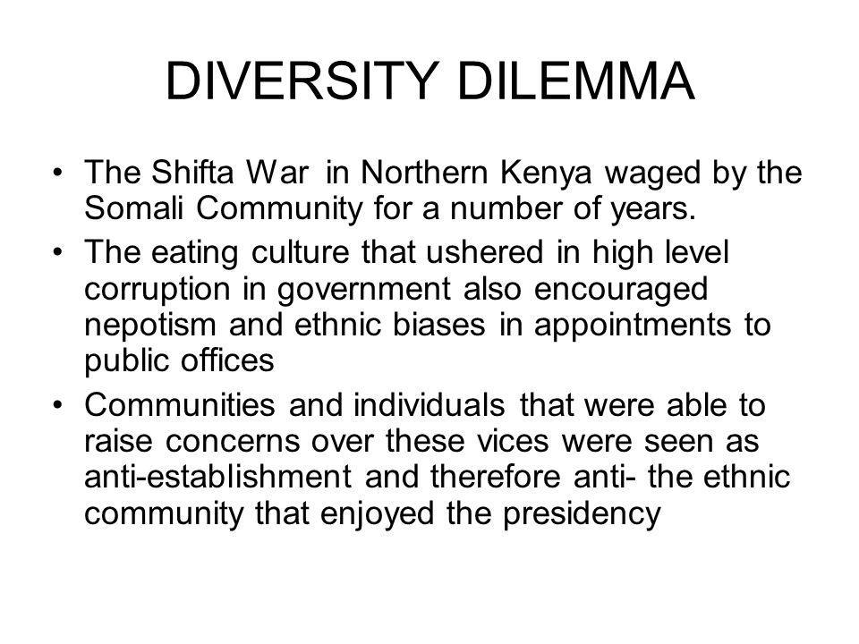 DIVERSITY DILEMMA The Shifta War in Northern Kenya waged by the Somali Community for a number of years.