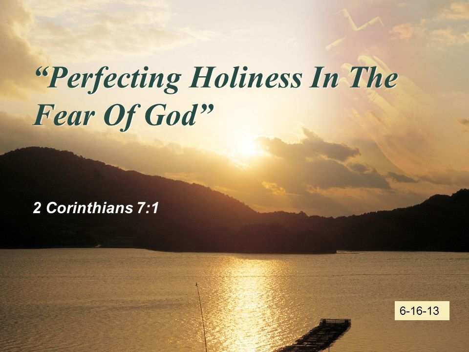 LOGO Perfecting Holiness In The Fear Of God 2 Corinthians 7:1 6-16-13
