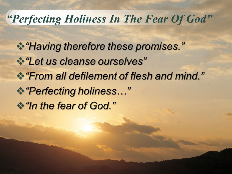 Perfecting Holiness In The Fear Of God Having therefore these promises. Having therefore these promises. Let us cleanse ourselves Let us cleanse ourse