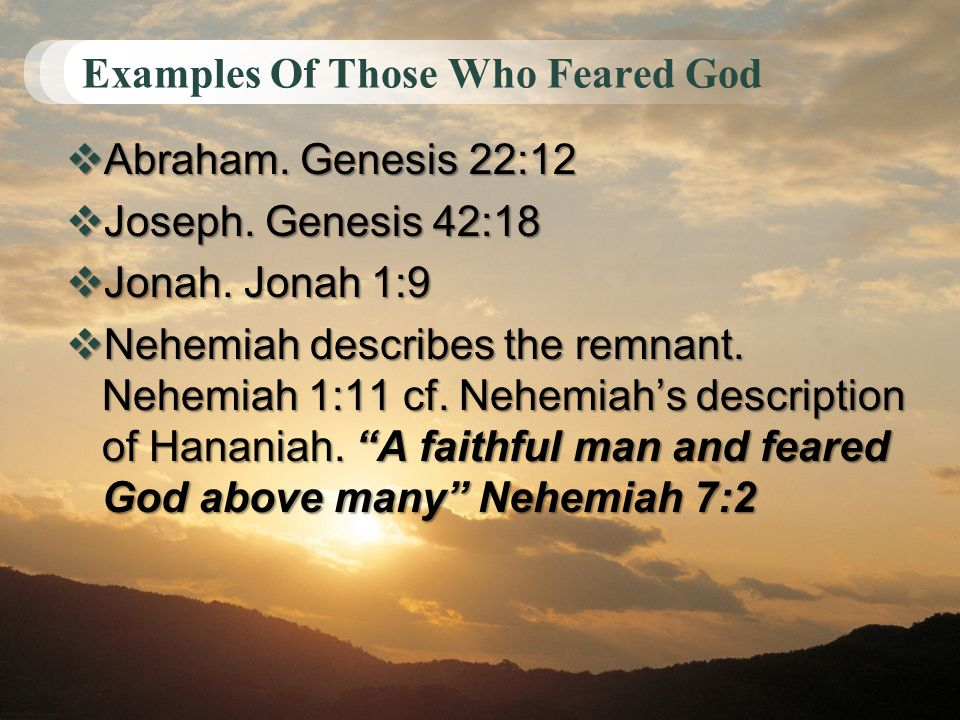 Examples Of Those Who Feared God Abraham. Genesis 22:12 Abraham. Genesis 22:12 Joseph. Genesis 42:18 Joseph. Genesis 42:18 Jonah. Jonah 1:9 Jonah. Jon