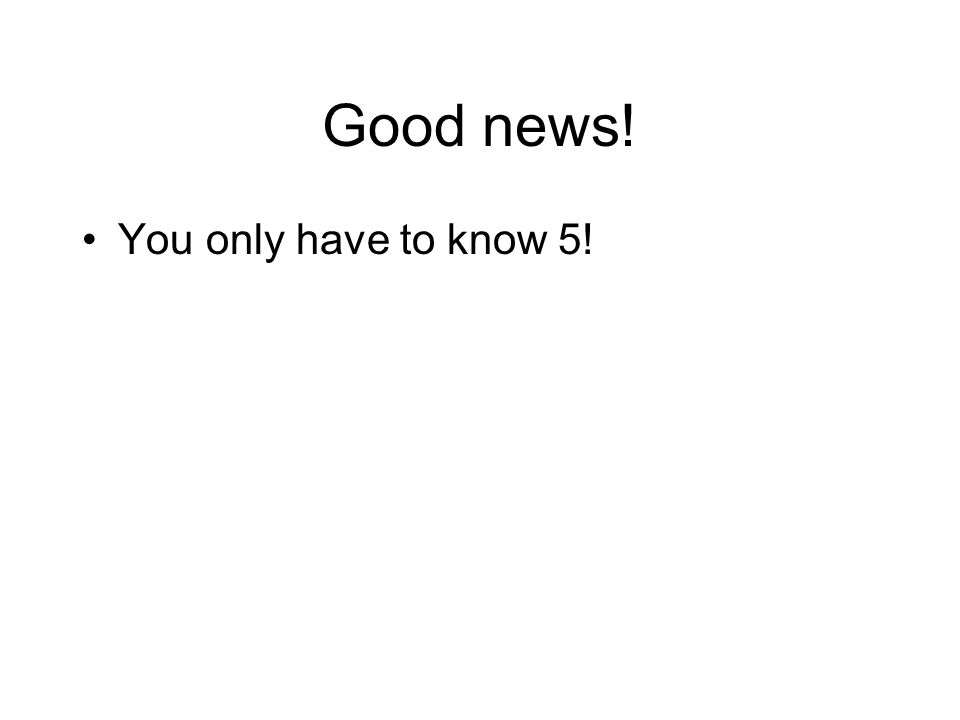 Good news! You only have to know 5!