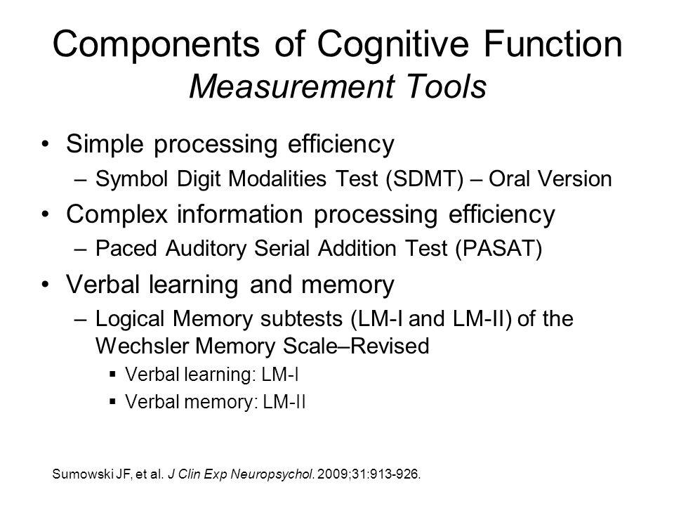 Components of Cognitive Function Measurement Tools Simple processing efficiency –Symbol Digit Modalities Test (SDMT) – Oral Version Complex informatio