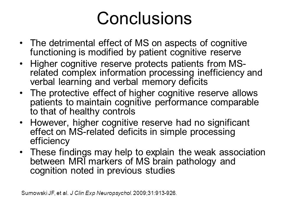 Conclusions The detrimental effect of MS on aspects of cognitive functioning is modified by patient cognitive reserve Higher cognitive reserve protect