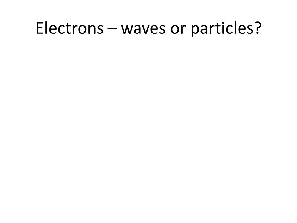 Electrons – waves or particles
