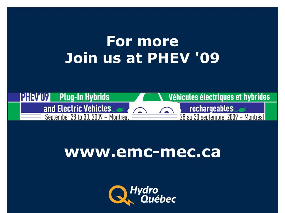 For more Join us at PHEV 09 www.emc-mec.ca