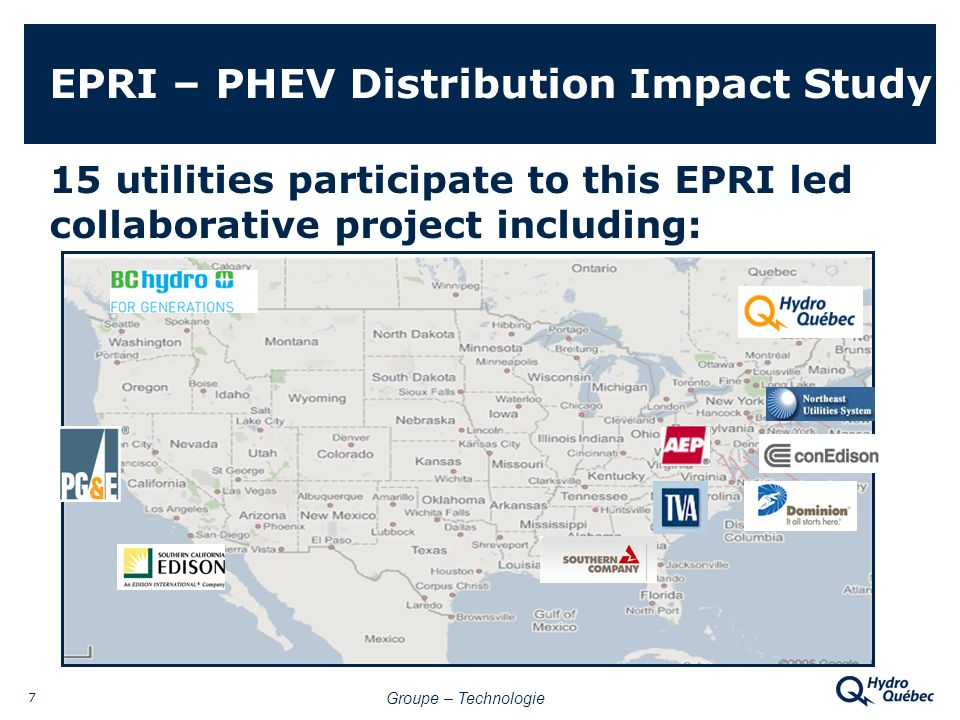 Groupe – Technologie 7 EPRI – PHEV Distribution Impact Study 15 utilities participate to this EPRI led collaborative project including: