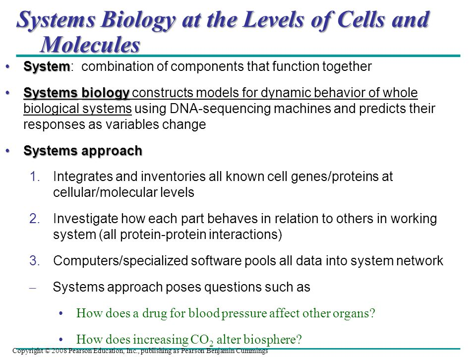 Systems Biology at the Levels of Cells and Molecules SystemSystem: combination of components that function together SystemsbiologySystems biology cons