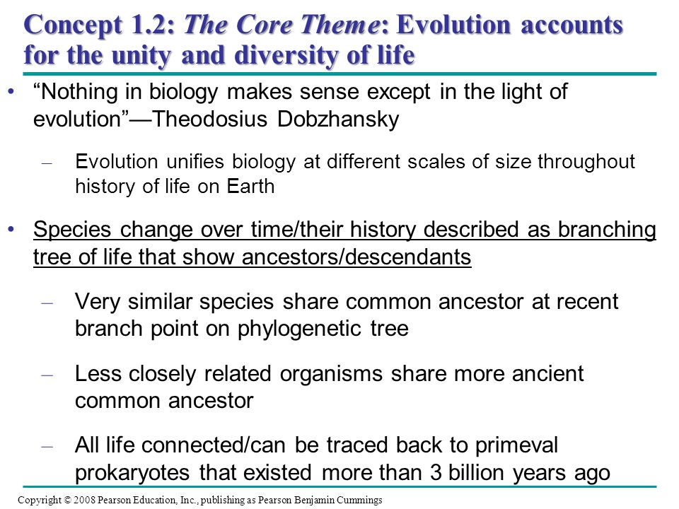 Concept 1.2: The Core Theme: Evolution accounts for the unity and diversity of life Nothing in biology makes sense except in the light of evolutionThe