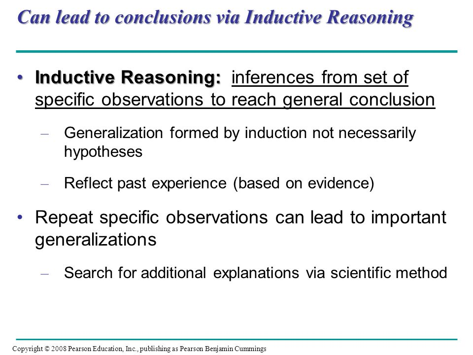 Can lead to conclusions via Inductive Reasoning Inductive Reasoning:Inductive Reasoning: inferences from set of specific observations to reach general