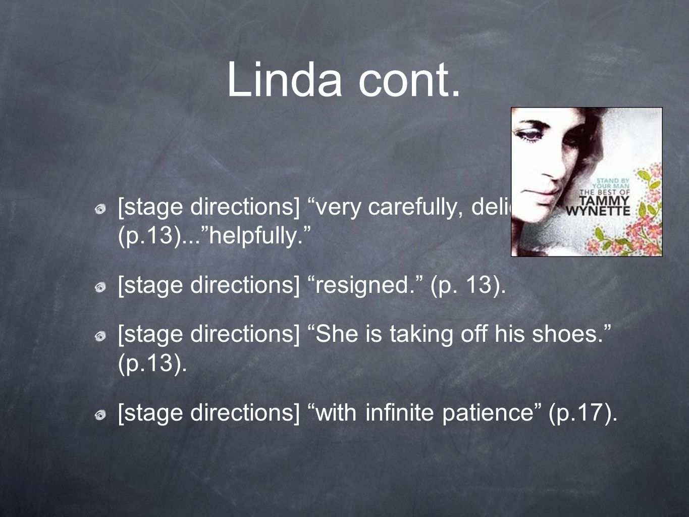 Linda cont. [stage directions] very carefully, delicately. (p.13)...helpfully. [stage directions] resigned. (p. 13). [stage directions] She is taking