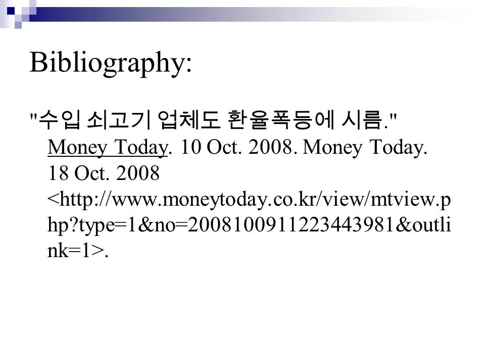 Bibliography: . Money Today. 10 Oct. 2008. Money Today. 18 Oct. 2008.