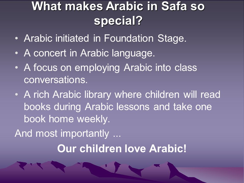 What makes Arabic in Safa so special? Arabic initiated in Foundation Stage. A concert in Arabic language. A focus on employing Arabic into class conve