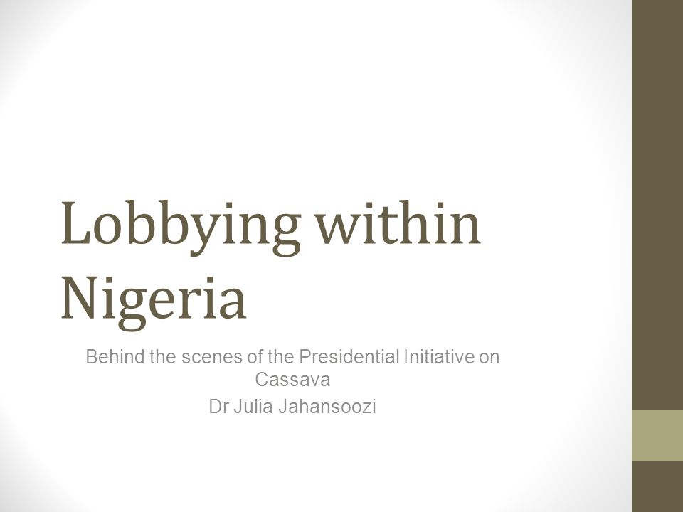 Lobbying within Nigeria Behind the scenes of the Presidential Initiative on Cassava Dr Julia Jahansoozi