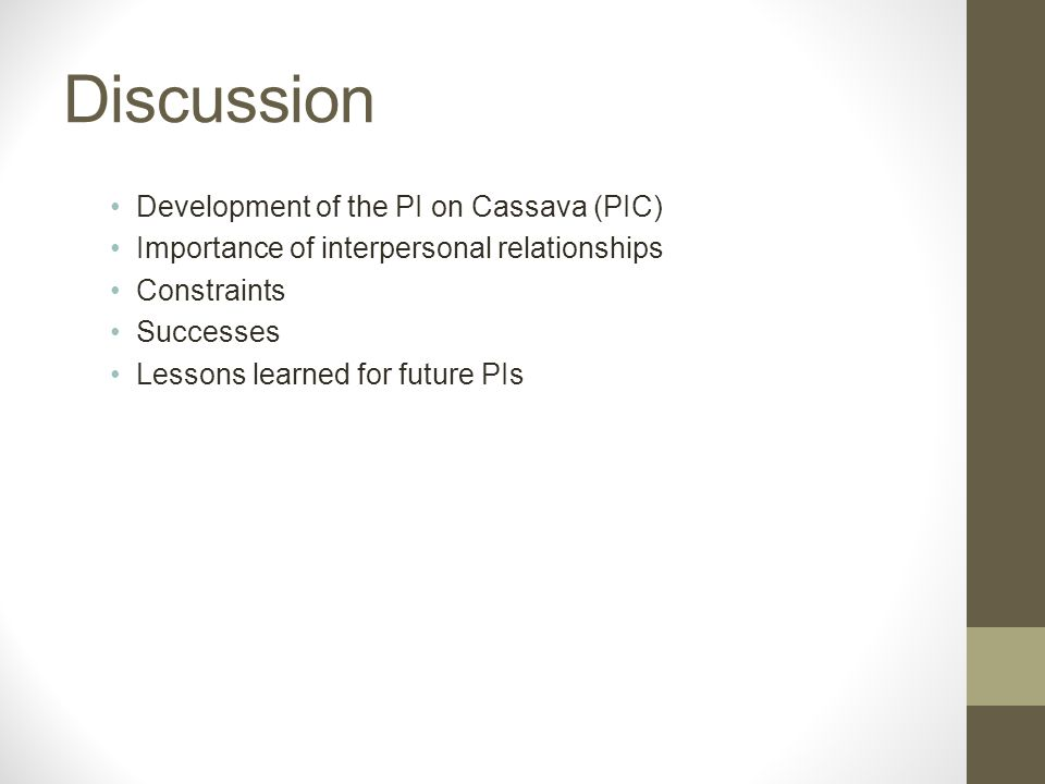 Discussion Development of the PI on Cassava (PIC) Importance of interpersonal relationships Constraints Successes Lessons learned for future PIs