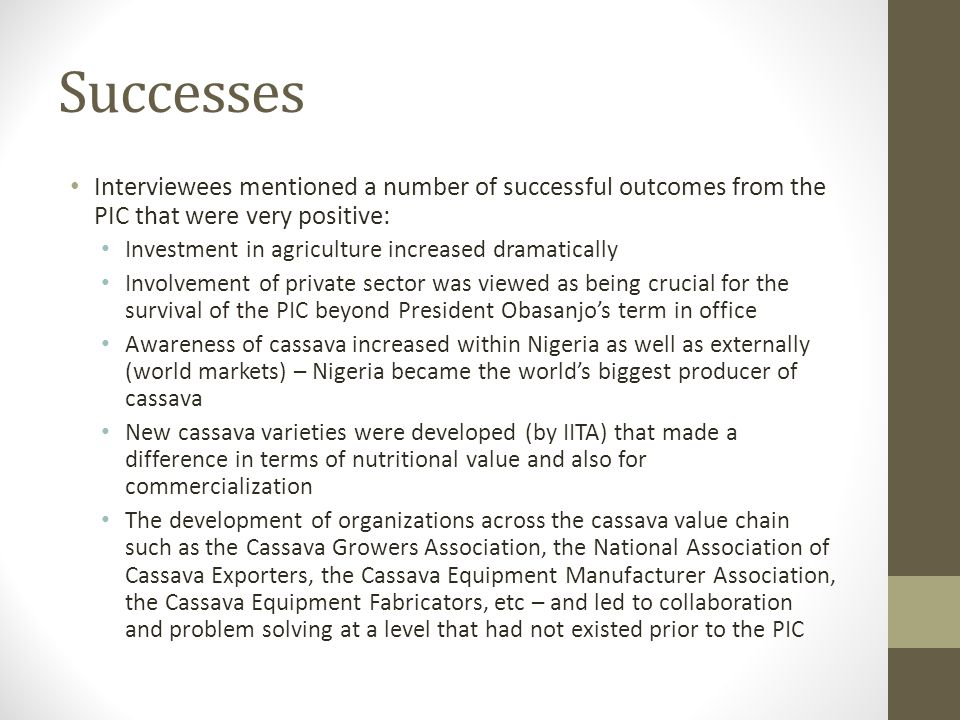 Successes Interviewees mentioned a number of successful outcomes from the PIC that were very positive: Investment in agriculture increased dramaticall