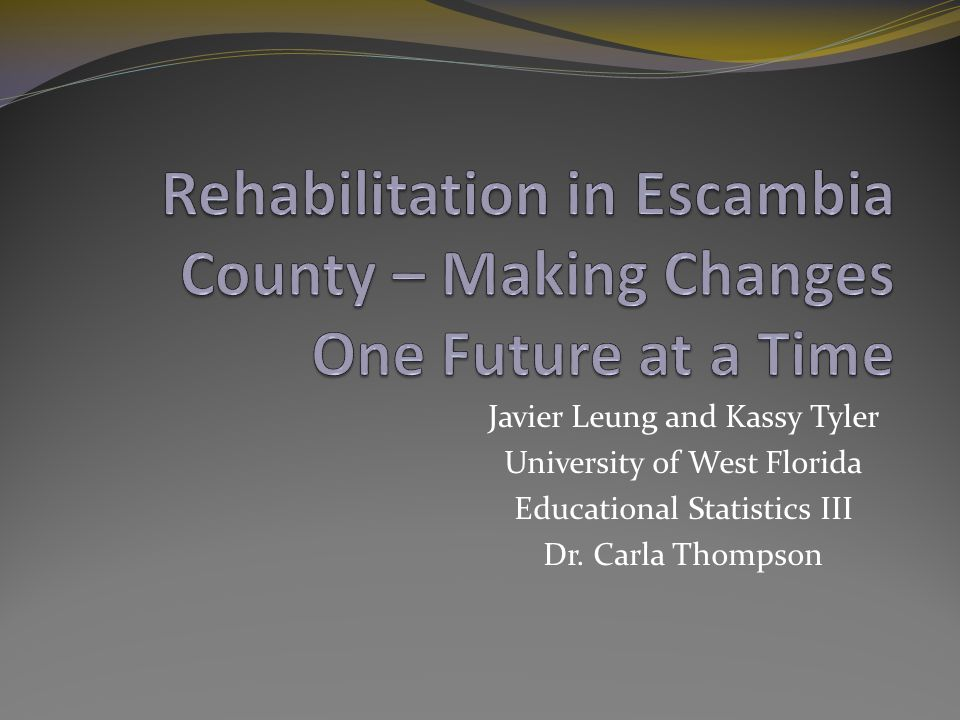 Javier Leung and Kassy Tyler University of West Florida Educational Statistics III Dr. Carla Thompson