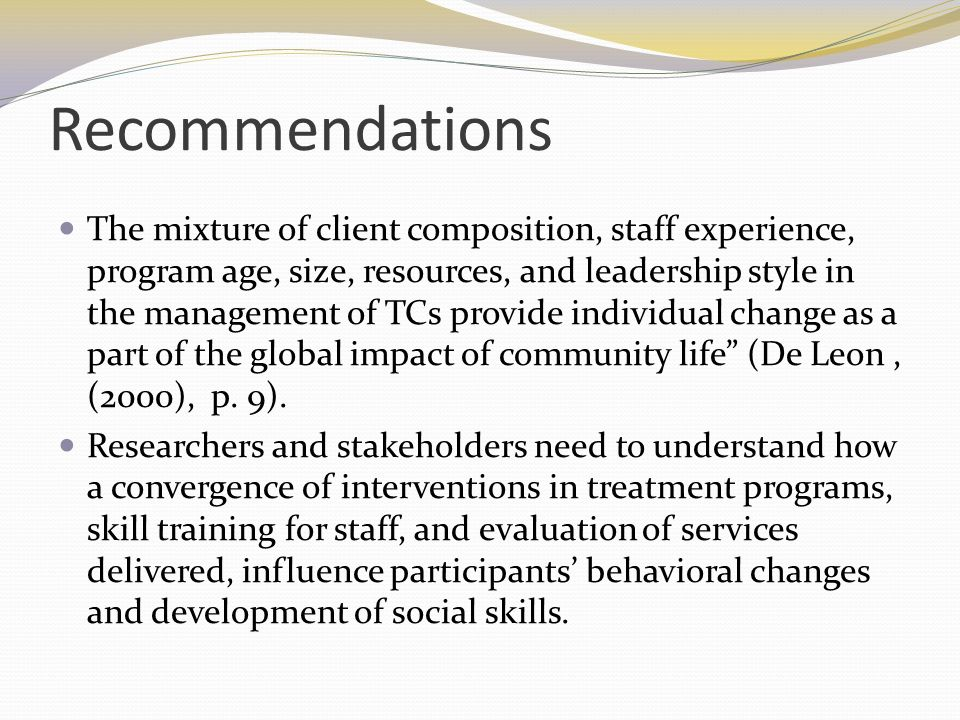 Recommendations The mixture of client composition, staff experience, program age, size, resources, and leadership style in the management of TCs provi
