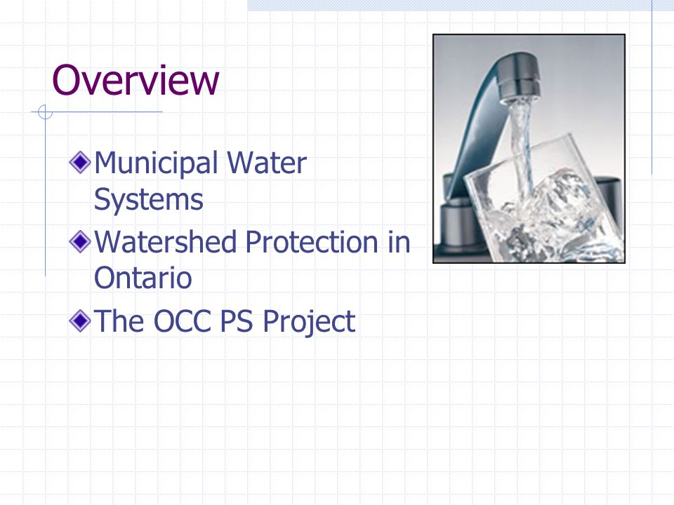 Overview Municipal Water Systems Watershed Protection in Ontario The OCC PS Project