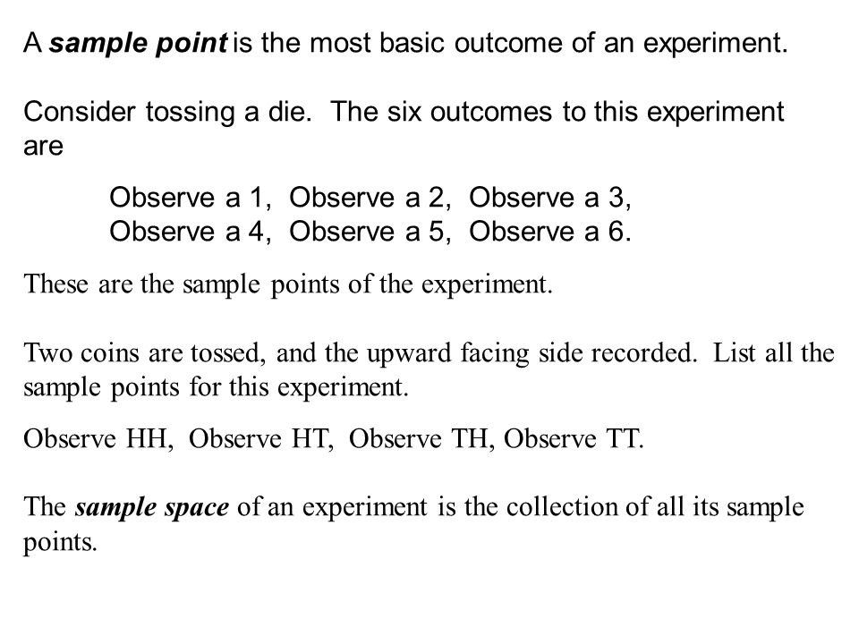 A sample point is the most basic outcome of an experiment.