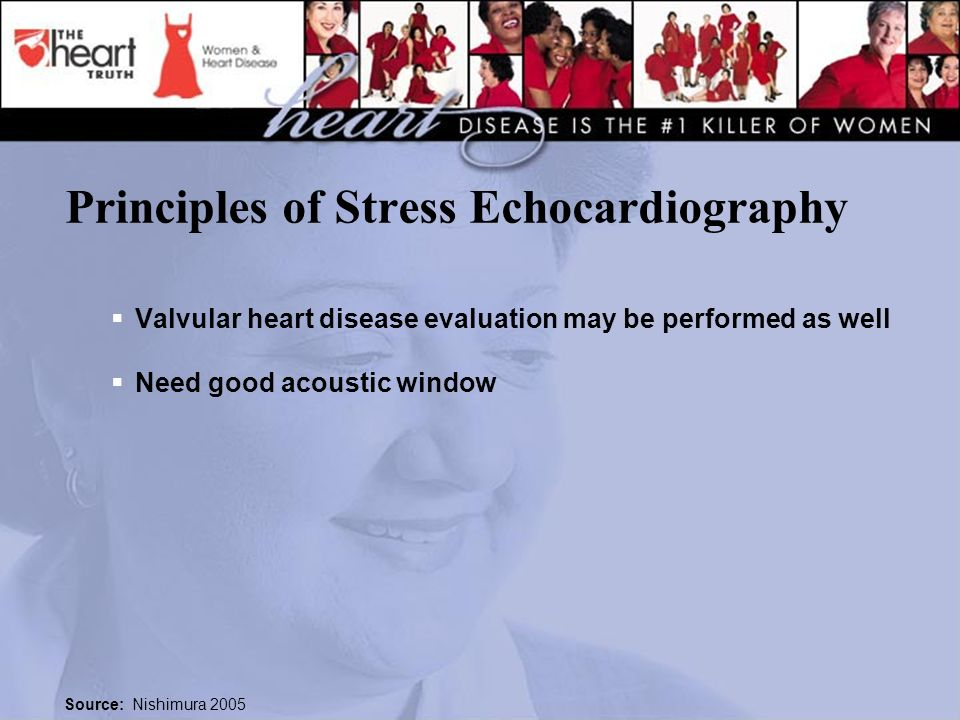 Principles of Stress Echocardiography Valvular heart disease evaluation may be performed as well Need good acoustic window Source: Nishimura 2005