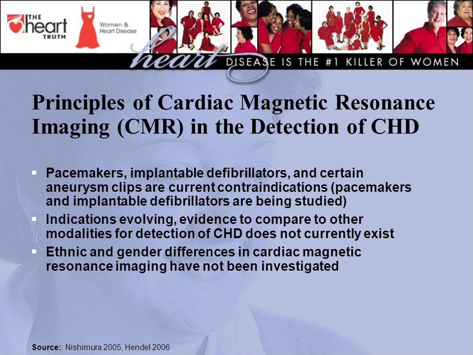 Principles of Cardiac Magnetic Resonance Imaging (CMR) in the Detection of CHD Pacemakers, implantable defibrillators, and certain aneurysm clips are