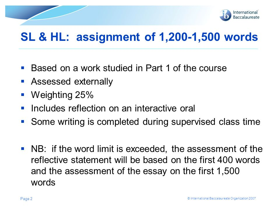 © International Baccalaureate Organization 2007 SL & HL: assignment of 1,200-1,500 words Based on a work studied in Part 1 of the course Assessed exte