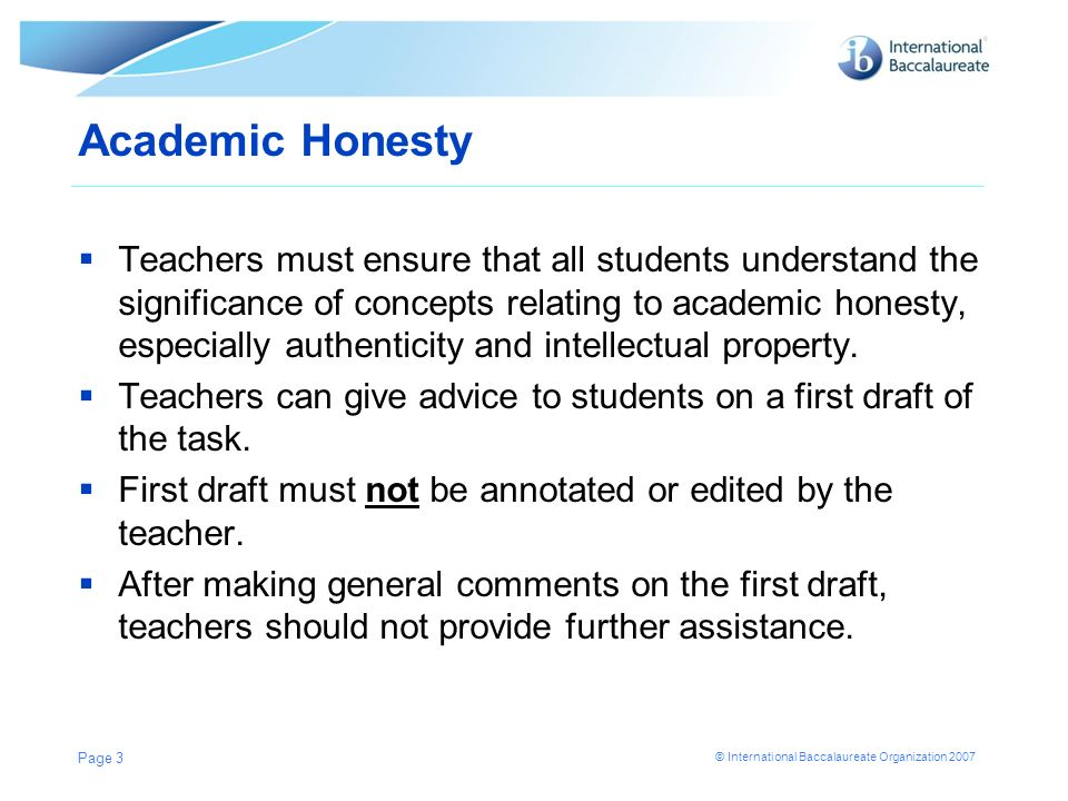 © International Baccalaureate Organization 2007 Academic Honesty Teachers must ensure that all students understand the significance of concepts relati