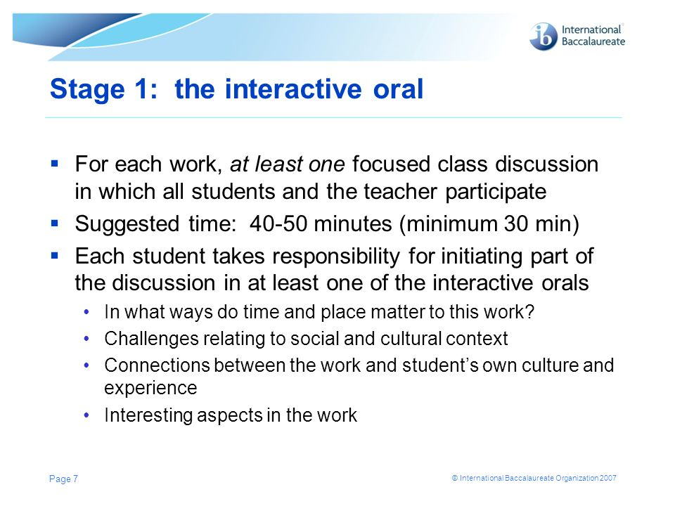 © International Baccalaureate Organization 2007 Stage 1: the interactive oral For each work, at least one focused class discussion in which all studen