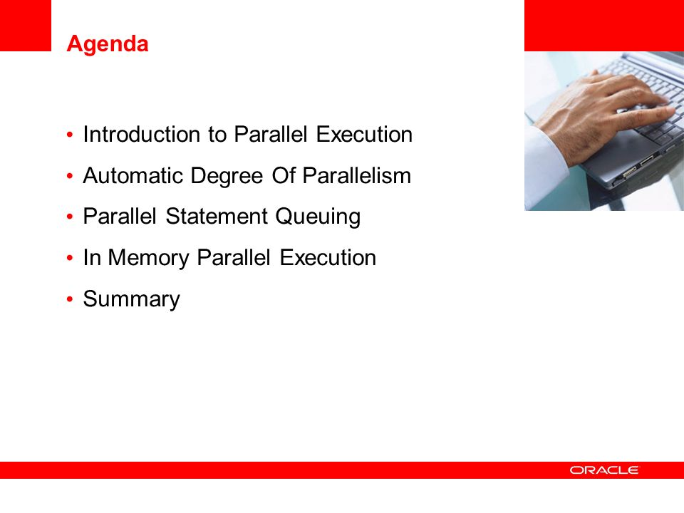 Agenda Introduction to Parallel Execution Automatic Degree Of Parallelism Parallel Statement Queuing In Memory Parallel Execution Summary