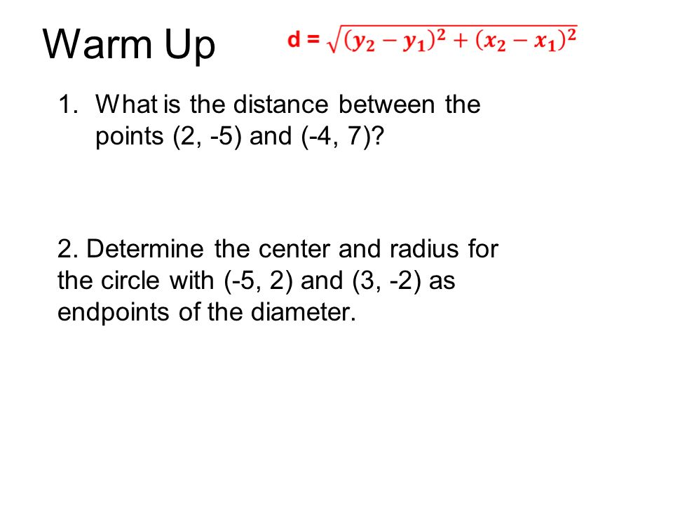 Warm Up 1.What is the distance between the points (2, -5) and (-4, 7).