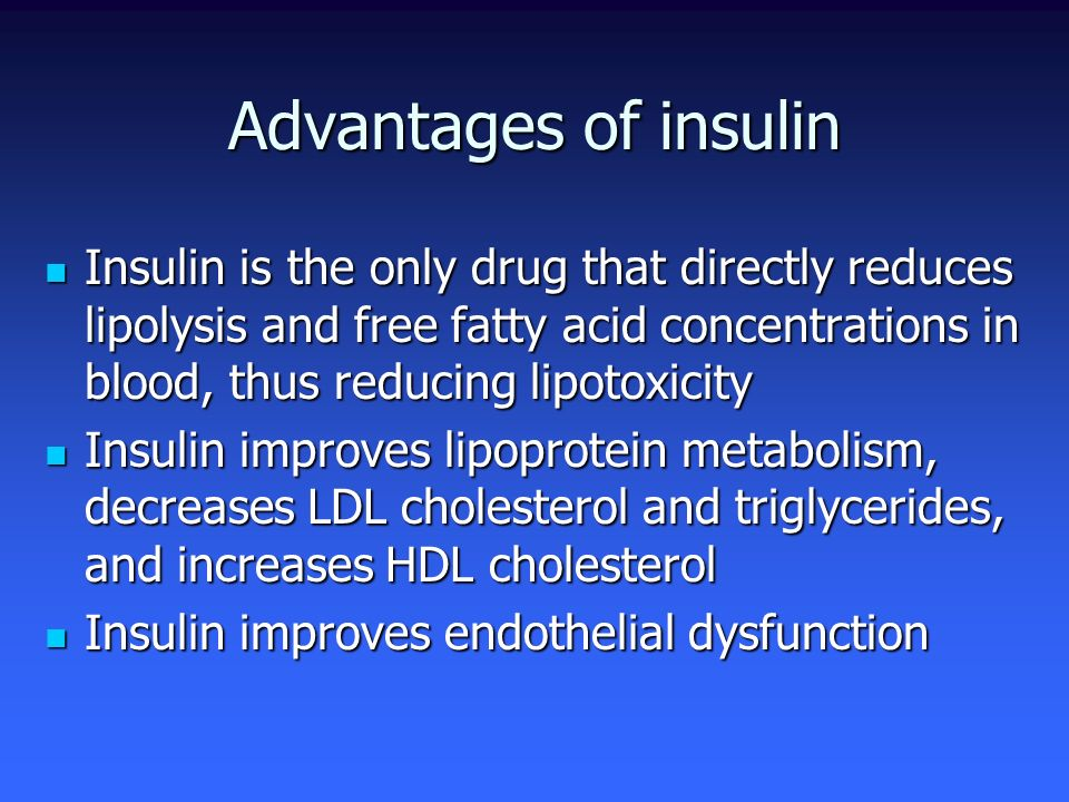 Insulin is the only drug that directly reduces lipolysis and free fatty acid concentrations in blood, thus reducing lipotoxicity Insulin is the only d