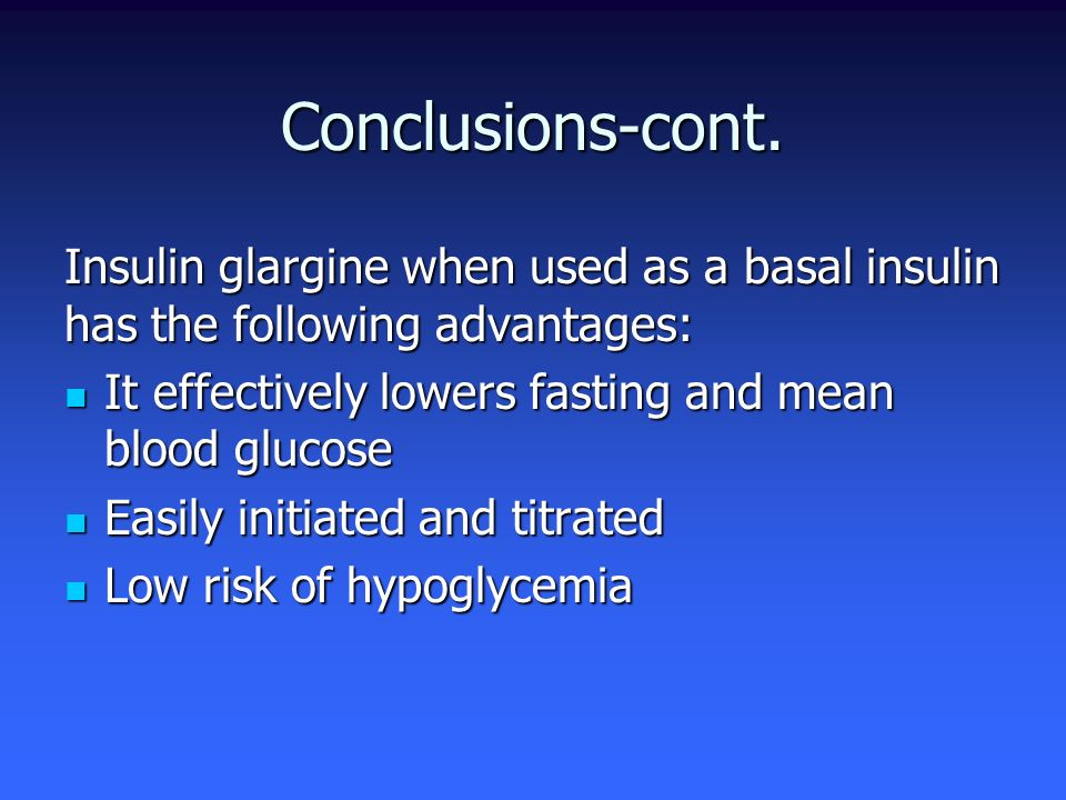 Insulin glargine when used as a basal insulin has the following advantages: It effectively lowers fasting and mean blood glucose It effectively lowers