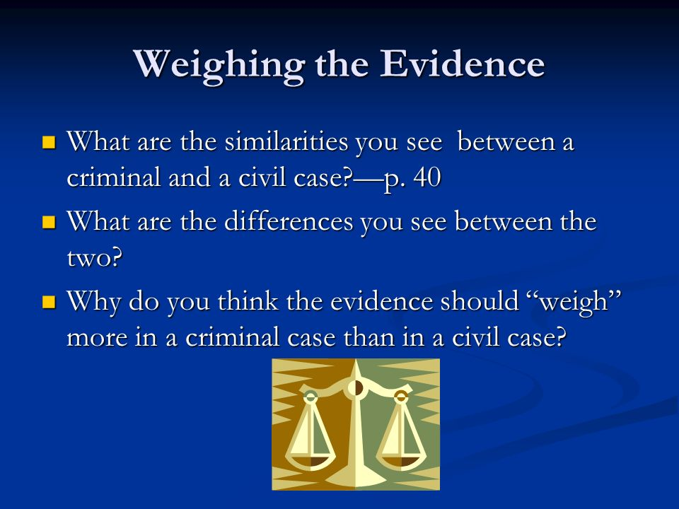 Weighing the Evidence What are the similarities you see between a criminal and a civil case p.