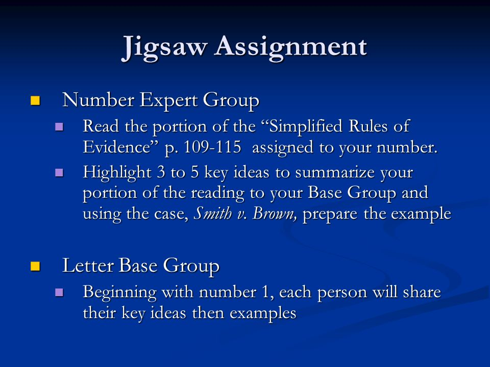 Jigsaw Assignment Number Expert Group Number Expert Group Read the portion of the Simplified Rules of Evidence p. 109-115 assigned to your number. Rea