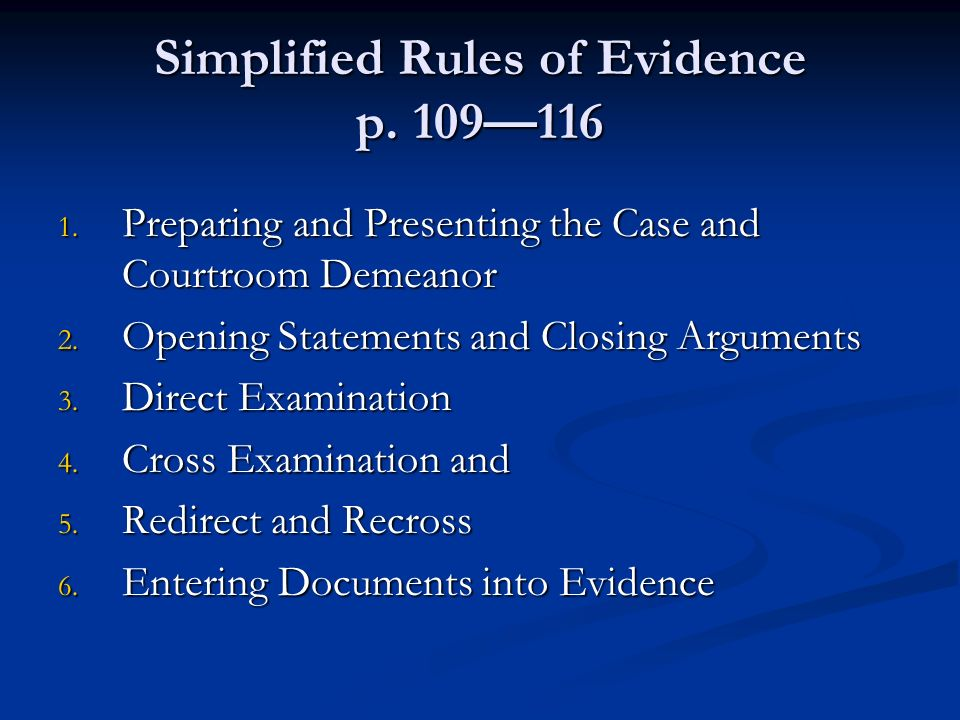 Simplified Rules of Evidence p. 109116 1. Preparing and Presenting the Case and Courtroom Demeanor 2. Opening Statements and Closing Arguments 3. Dire