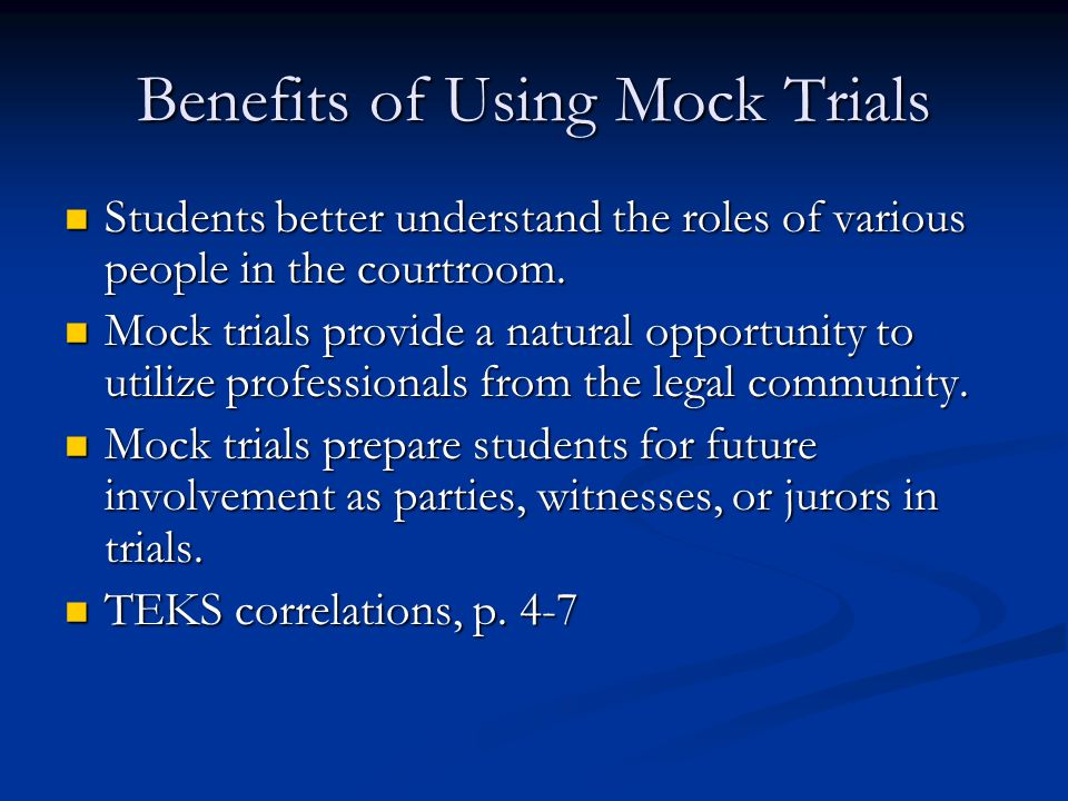 Benefits of Using Mock Trials Students better understand the roles of various people in the courtroom. Students better understand the roles of various