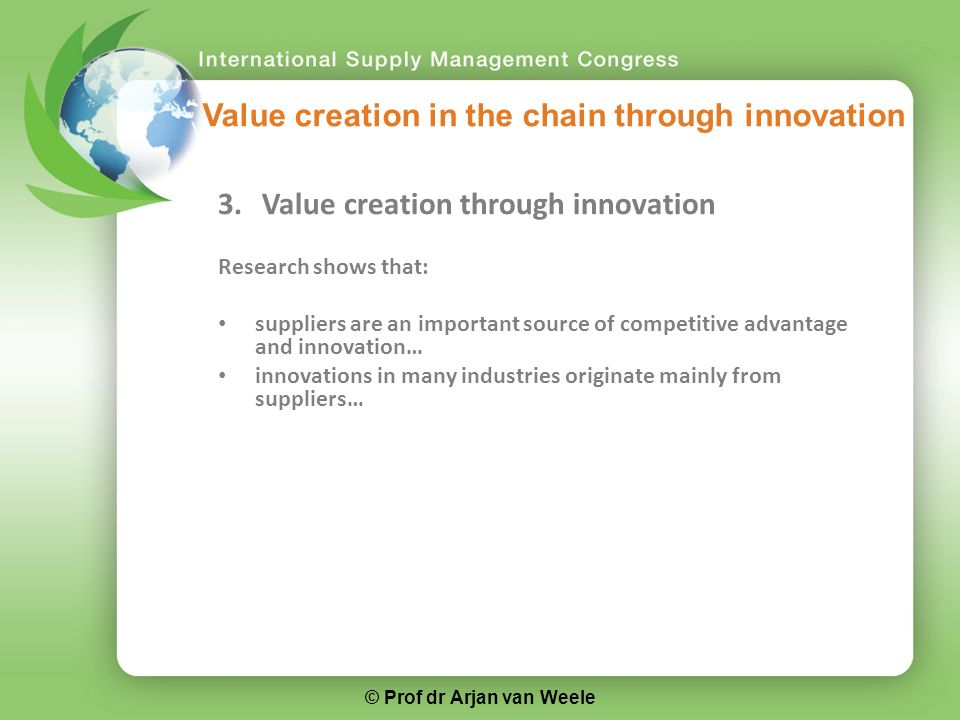 3. Value creation through innovation Research shows that: suppliers are an important source of competitive advantage and innovation… innovations in ma