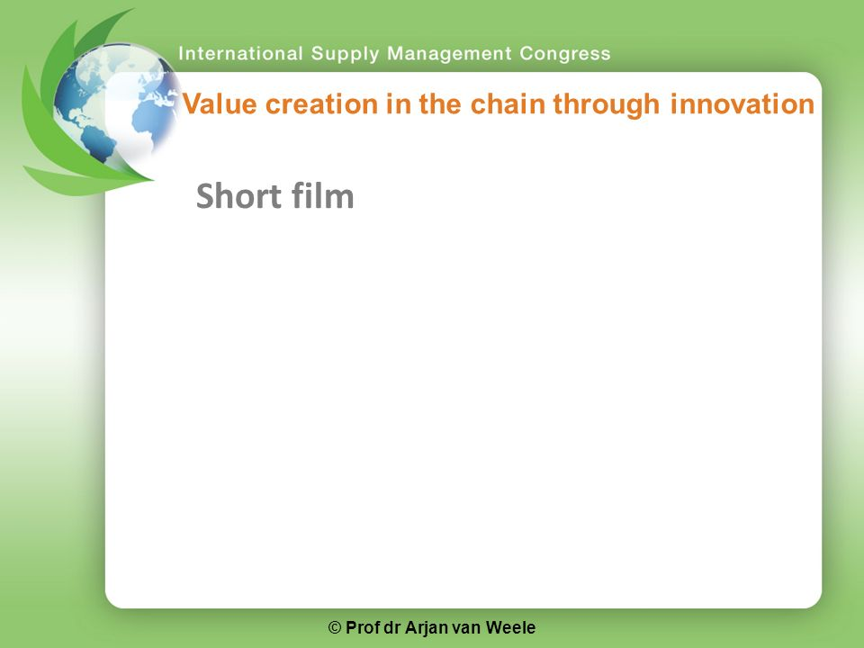 Short film Value creation in the chain through innovation © Prof dr Arjan van Weele