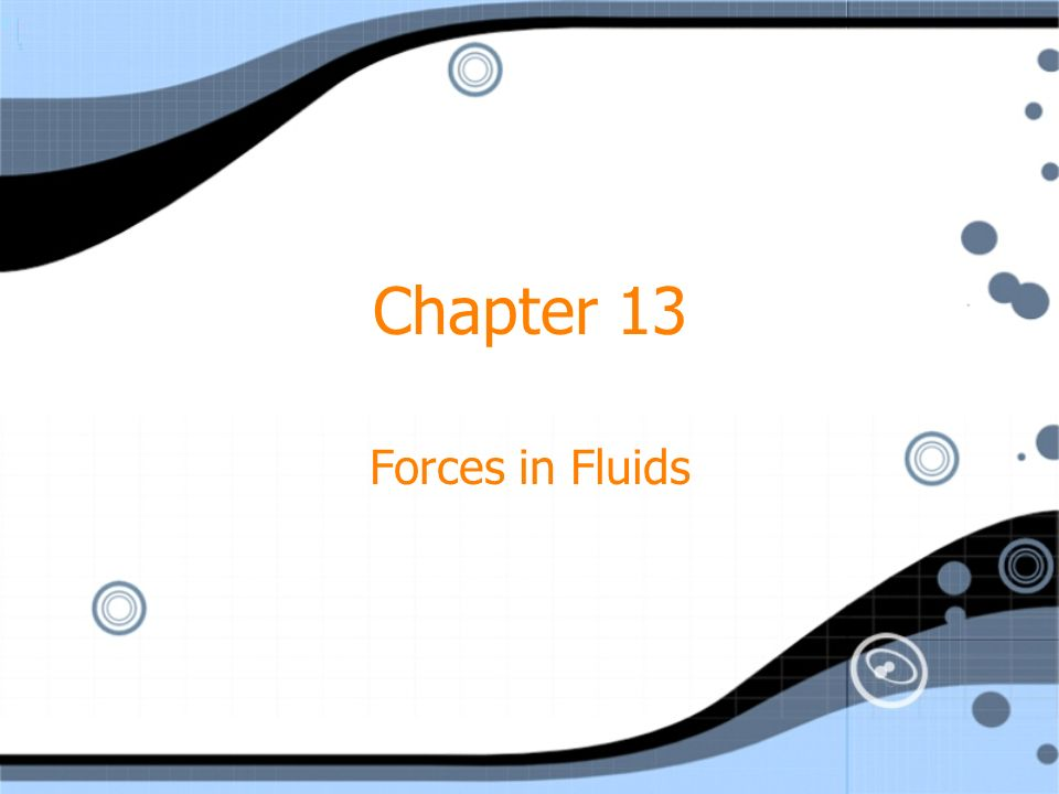 Chapter 13 Forces in Fluids